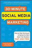 30-Minute Social Media Marketing : Step-by-Step Techniques to Spread the Word about Your Business, Gunelius, Susan, 0071743812