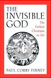 The Invisible God : The Earliest Christians on Art, Finney, Paul Corby, 0195113810