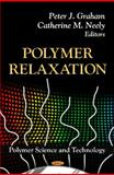 Polymer Relaxation, Graham, Peter J. and Neely, Catherine M., 1614703817