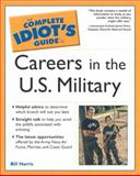 Complete Idiot's Guide to Careers in the U. S. Military, Bill Harris, 002864381X