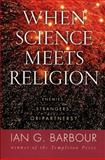 When Science Meets Religion, Ian G. Barbour and E. Barbour, 006060381X