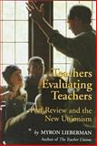Teachers Evaluating Teachers : Peer Review and the New Unionism, Lieberman, Myron, 1560003812