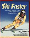 Ski Faster : Lisa Feinberg Densmore's Guide to High Performance Skiing and Racing, Densmore, Lisa Feinberg, 0071343814