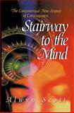 Stairway to the Mind : The Controversial New Science of Consciousness, Scott, Alwyn C., 0387943811