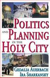 Politics and Planning in the Holy City, Auerbach, Gedalia and Sharkansky, Ira, 076580381X