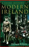 A Short History of Modern Ireland, Killeen, Richard, 0717133818