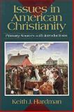 Issues in American Christianity : Primary Sources with Introductions, Hardman, Keith J., 0801043816
