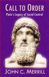Call to Order : Plato's Legacy of Social Control, Merrill, John C., 0922993815