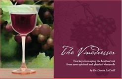 The Vinedresser : Two Keys to Reaping the Best Harvest from Your Spiritual and Physical Vineyards, LaTreill, Donna, 0971883815