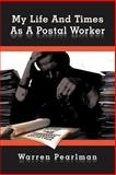 My Life and Times As a Postal Worker, Warren Pearlman, 146855381X