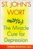 St. John's-Wort : The Miracle Cure for Depression, Rosenthal, Norman E., 0060183829