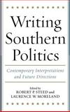 Writing Southern Politics : Contemporary Interpretations and Future Directions, , 0813123828