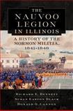 The Nauvoo Legion in Illinois : A History of the Mormon Militia, 1841-1846, Bennett, Richard E. and Black, Susan Easton, 0870623826
