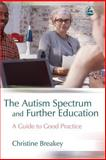 The Autism Spectrum and Further Education, Christine Breakey, 1843103826