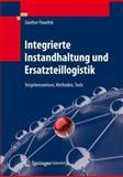 Integrierte Instandhaltung und Ersatzteillogistik : Vorgehensweisen, Methoden, Tools, Pawellek, G&uuml and nther, 3642313825