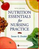 Nutrition Essentials for Nursing Practice, Dudek, Susan G., 0781753821