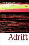 Adrift : Post-Modernism in the Church, Sanders, Phil, 0892253827
