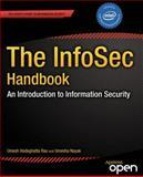 The InfoSec Handbook : An Introduction to Information Security, Rao, Umesh Hodeghatta and Nayak, Umesha, 1430263822