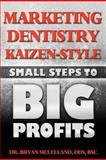 Marketing Dentistry Kaizen Style, Bryan McLelland, 1463793820