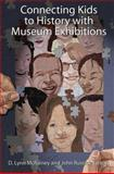 Connecting Kids to History with Museum Exhibitions : Understanding Young Audiences and Designing History Exhibits, , 1598743821