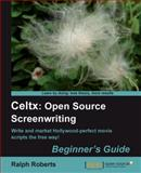 Celtx : Open Source Screenwriting Beginner's Guide, Roberts, Ralph, 1849513821