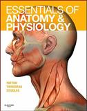 Essentials of Anatomy and Physiology, Thibodeau, Gary A. and Douglas, Matthew M., 0323053823
