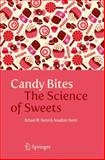 Candy Bites : The Science of Sweets, Hartel, Richard W. and Hartel, AnnaKate, 146149382X