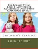 The Bobbsey Twins Book 1 (Masterpiece Collection) Large Print Read Aloud Edition, Laura Lee Hope, 1493623826