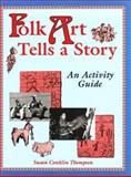 Folk Art Tells a Story, Susan Conklin Thompson, 1563083825