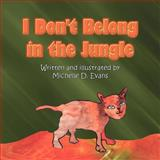 I Don't Belong in the Jungle, Michelle D. Evans, 1462613829