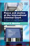 Peace and Justice at the International Criminal Court, Errol P. Mendes, 184980382X