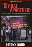 Against Global Apartheid : South Africa Meets the World Bank, IMF and International, Bond, Patrick, 1919713824