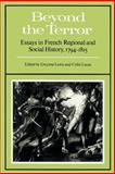 Beyond the Terror : Essays in French Regional and Social History 1794-1815, , 0521893828