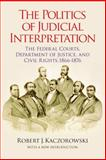 The Politics of Judicial Interpretation, Robert J. Kaczorowski, 0823223825