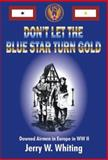 Don't Let the Blue Star Turn Gold : Downed Airmen in Europe in WWII, Whiting, Jerry W., 0971353824