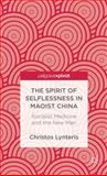 The Spirit of Selflessness in Maoist China : Socialist Medicine and the New Man, Lynteris, Christos, 1137293829