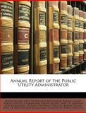 Annual Report of the Public Utility Administrator, Rhode Island Dept of Business Regulati, 1147643822