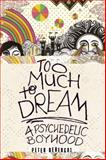 Too Much to Dream, Peter Bebergal, 1593763824