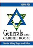 Generals in the Cabinet Room : How the Military Shapes Israeli Policy, Peri, Yoram, 192922382X