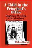 A Child in the Principal's Office : Laughing and Learning in the Schoolhouse, Lodish, Richard, 0803963823