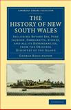 The History of New South Wales : Including Botany Bay, Port Jackson, Parramatta, Sydney, and All Its Dependancies, from the Original Discovery of the Island, Barrington, George, 1108023827