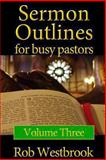 Sermon Outlines for Busy Pastors: Volume 3, Rob Westbrook, 1480273821