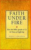 Faith under Fire : How the Bible Speaks to Us in Times of Suffering, Simundson, Daniel J., 0060673826