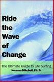 Ride the Wave of Change, Mitchell Ph. D., Nor, 1420863827