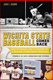 Wichita State Baseball Comes Back, John E. Brown, 1626193827