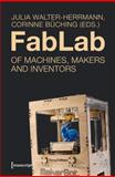 FabLab : Of Machines, Makers, and Inventors, , 3837623823