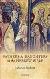 Fathers and Daughters in the Hebrew Bible, Stiebert, Johanna, 0199673829