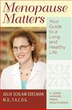 Menopause Matters : Your Guide to a Long and Healthy Life, Edelman, Julia Schlam, 0801893828