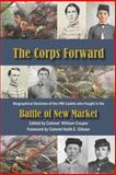 The Corps Forward : Biographical Sketches of the VMI Cadets Who Fought in the Battle of New Market, Couper, William, 0976823829