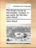 The King's House at Winchester a Poem, in Two Parts by the Rev John Wooll, John Wooll, 1140753827